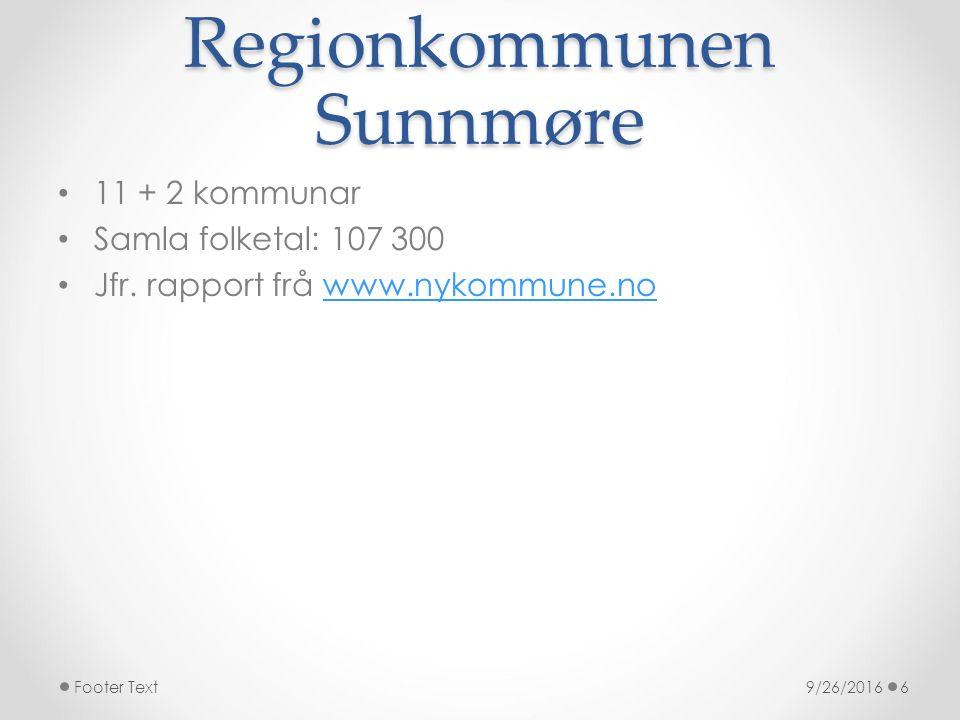 Regionkommunen Sunnmøre 11 + 2 kommunar Samla folketal: 107 300 Jfr. rapport frå www.nykommune.nowww.nykommune.no 9/26/2016Footer Text6