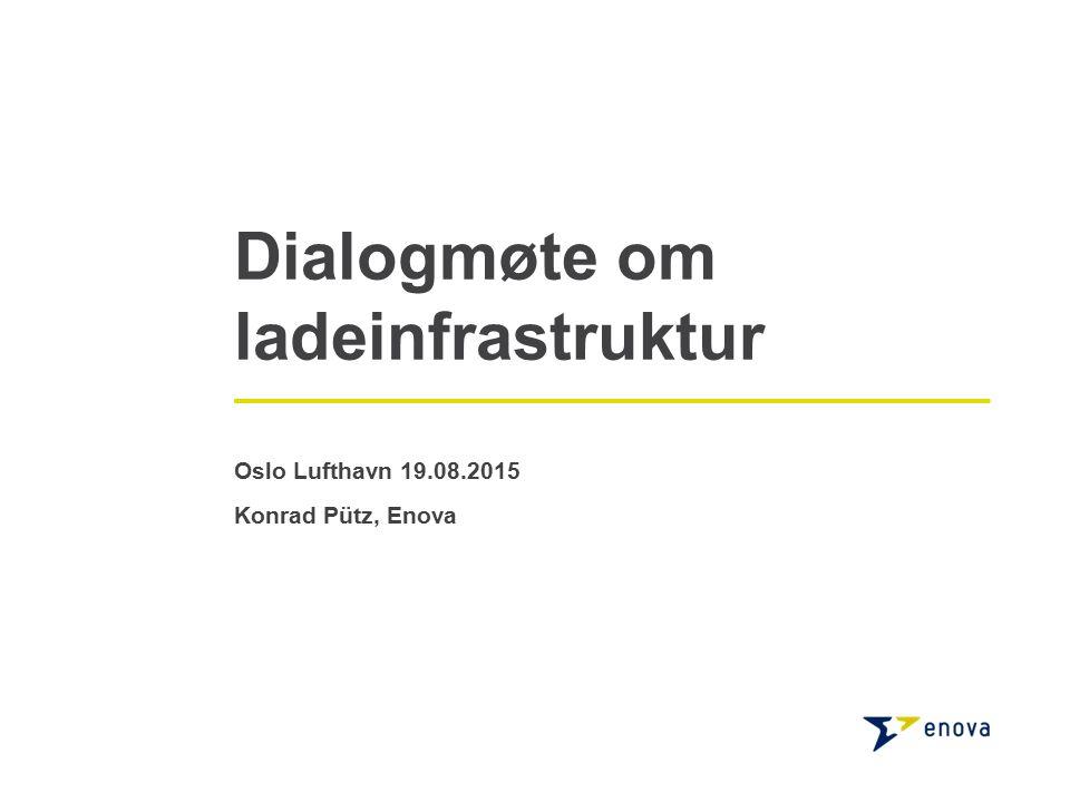 Dialogmøte om ladeinfrastruktur Oslo Lufthavn 19.08.2015 Konrad Pütz, Enova