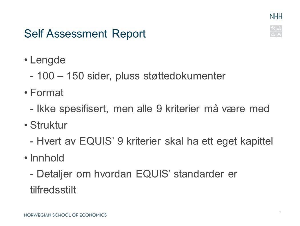 Self Assessment Report Lengde - 100 – 150 sider, pluss støttedokumenter Format - Ikke spesifisert, men alle 9 kriterier må være med Struktur - Hvert av EQUIS' 9 kriterier skal ha ett eget kapittel Innhold - Detaljer om hvordan EQUIS' standarder er tilfredsstilt 7