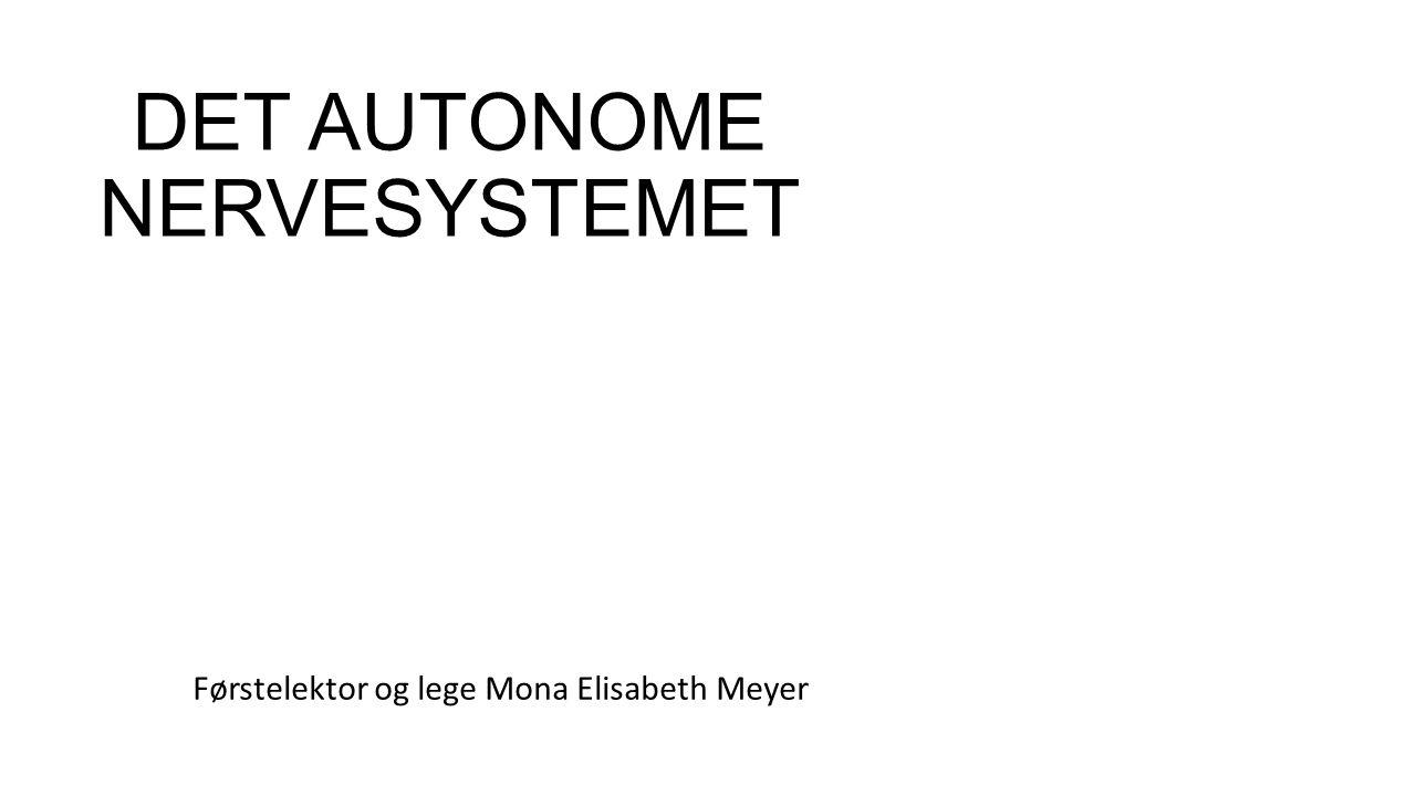 DET AUTONOME NERVESYSTEMET Førstelektor og lege Mona Elisabeth Meyer