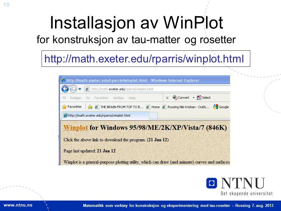 10 Matematikk som verktøy for konstruksjon og eksperimentering med tau-rosetter – Rossing 7. aug. 2013 Installasjon av WinPlot for konstruksjon av tau