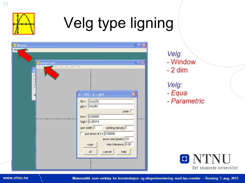 11 Matematikk som verktøy for konstruksjon og eksperimentering med tau-rosetter – Rossing 7. aug. 2013 Velg type ligning Velg: - Window - 2 dim Velg: