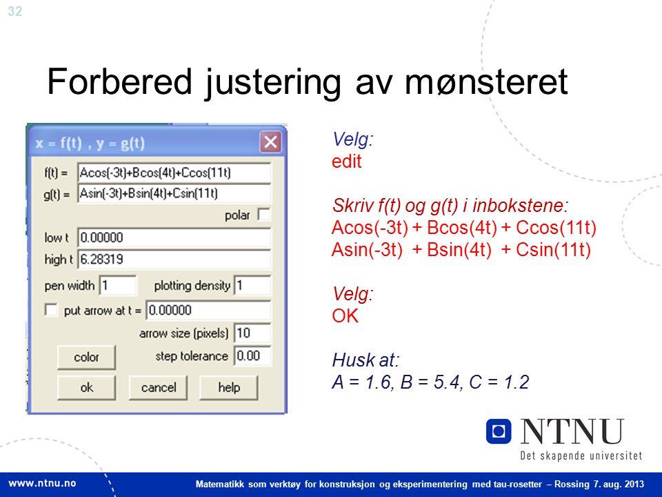 32 Matematikk som verktøy for konstruksjon og eksperimentering med tau-rosetter – Rossing 7. aug. 2013 Forbered justering av mønsteret Velg: edit Skri