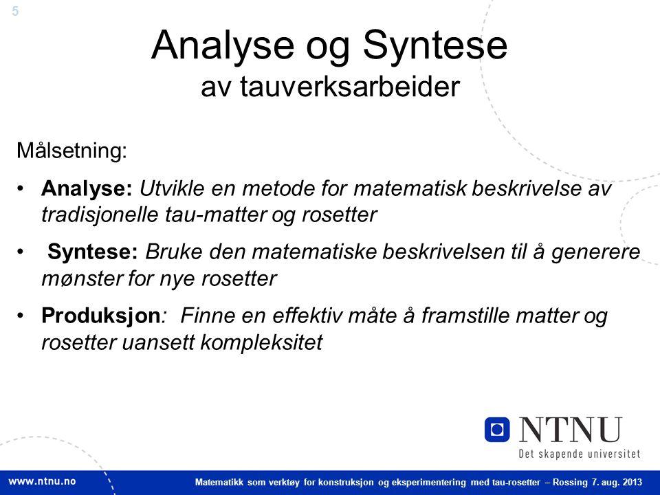 5 Matematikk som verktøy for konstruksjon og eksperimentering med tau-rosetter – Rossing 7. aug. 2013 Analyse og Syntese av tauverksarbeider Målsetnin