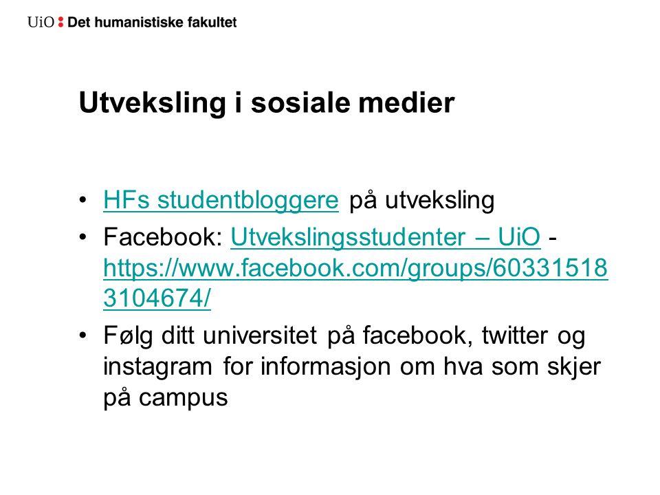 Utveksling i sosiale medier HFs studentbloggere på utvekslingHFs studentbloggere Facebook: Utvekslingsstudenter – UiO - https://www.facebook.com/groups/60331518 3104674/Utvekslingsstudenter – UiO https://www.facebook.com/groups/60331518 3104674/ Følg ditt universitet på facebook, twitter og instagram for informasjon om hva som skjer på campus