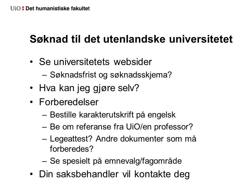 Søknad til det utenlandske universitetet Se universitetets websider –Søknadsfrist og søknadsskjema.