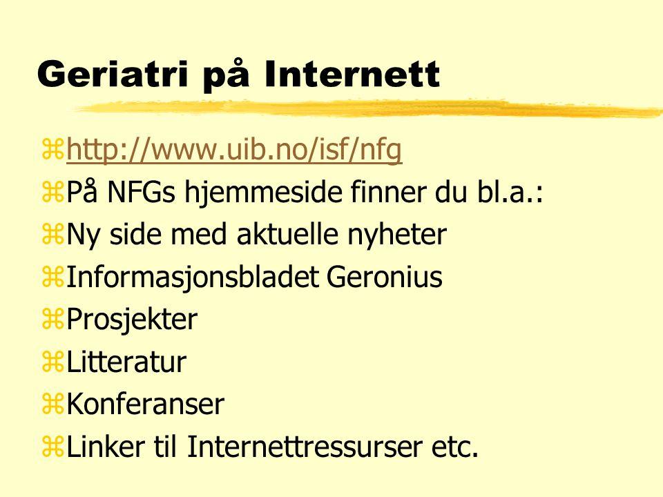 Geriatri på Internett zhttp://www.uib.no/isf/nfghttp://www.uib.no/isf/nfg zPå NFGs hjemmeside finner du bl.a.: zNy side med aktuelle nyheter zInformasjonsbladet Geronius zProsjekter zLitteratur zKonferanser zLinker til Internettressurser etc.
