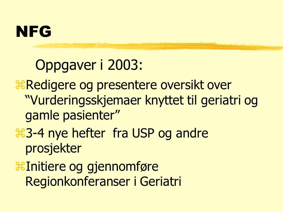 Oppgaver i 2003: NFG zRedigere og presentere oversikt over Vurderingsskjemaer knyttet til geriatri og gamle pasienter z3-4 nye hefter fra USP og andre prosjekter zInitiere og gjennomføre Regionkonferanser i Geriatri