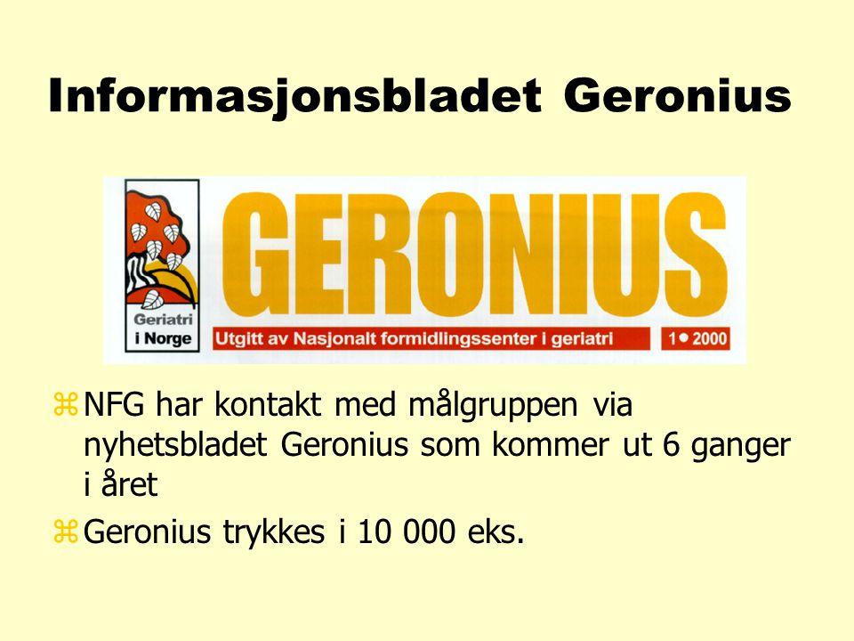 Informasjonsbladet Geronius z NFG har kontakt med målgruppen via nyhetsbladet Geronius som kommer ut 6 ganger i året z Geronius trykkes i 10 000 eks.