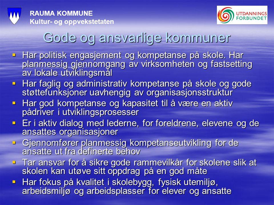 RAUMA KOMMUNE Kultur- og oppvekstetaten Gode og ansvarlige kommuner  Har politisk engasjement og kompetanse på skole.