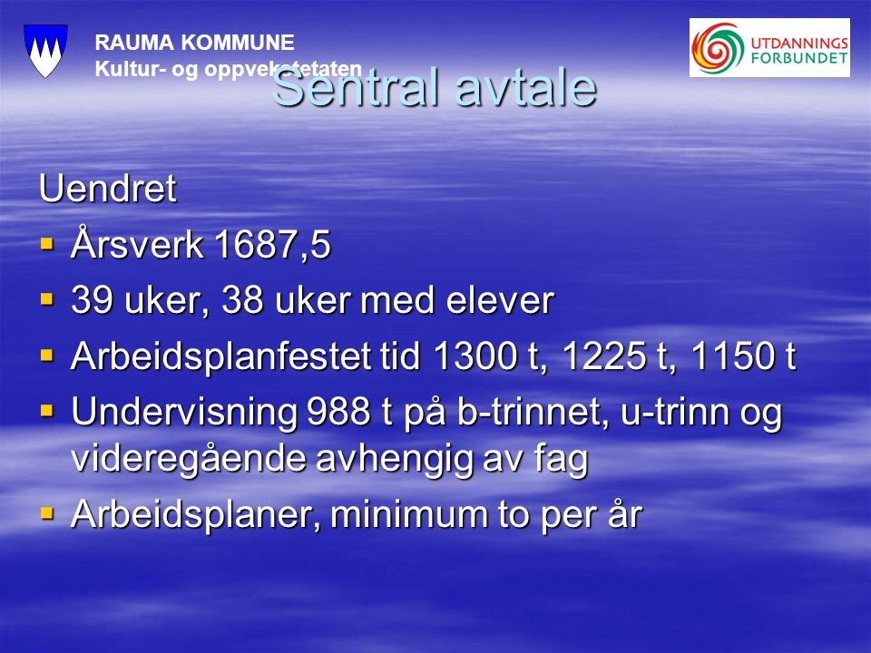 RAUMA KOMMUNE Kultur- og oppvekstetaten Sentral avtale Uendret  Årsverk 1687,5  39 uker, 38 uker med elever  Arbeidsplanfestet tid 1300 t, 1225 t,