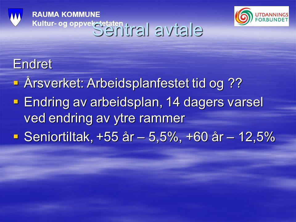 RAUMA KOMMUNE Kultur- og oppvekstetaten Sentral avtale Endret  Årsverket: Arbeidsplanfestet tid og ??  Endring av arbeidsplan, 14 dagers varsel ved