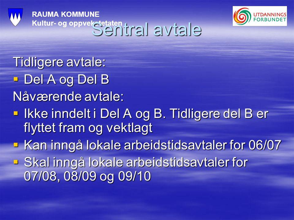 RAUMA KOMMUNE Kultur- og oppvekstetaten Sentral avtale Tidligere avtale:  Del A og Del B Nåværende avtale:  Ikke inndelt i Del A og B. Tidligere del