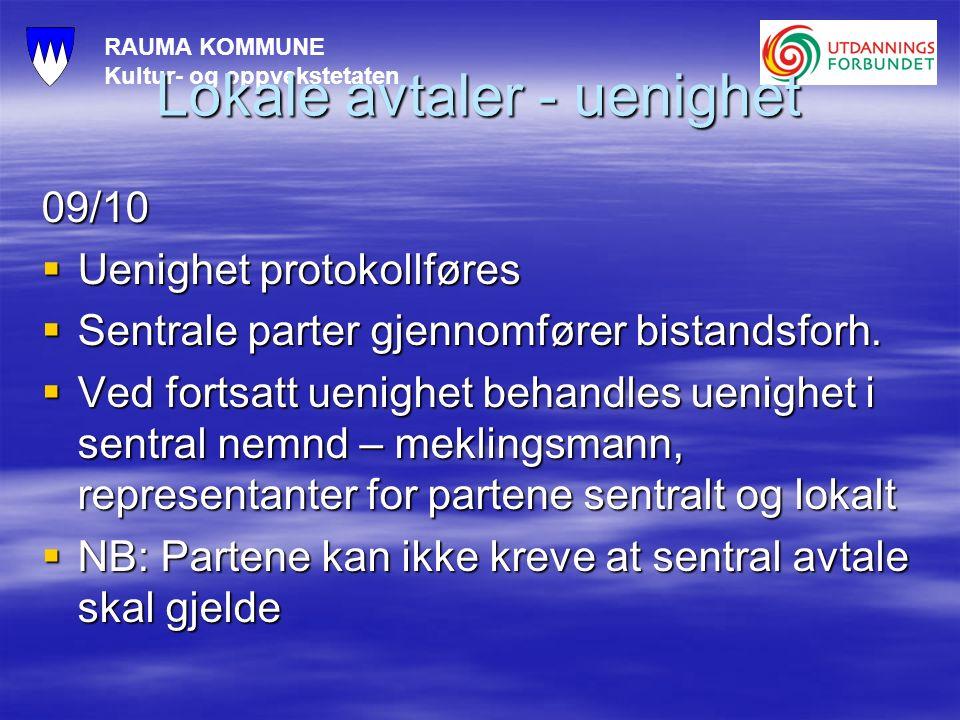 RAUMA KOMMUNE Kultur- og oppvekstetaten Lokale avtaler - uenighet 09/10  Uenighet protokollføres  Sentrale parter gjennomfører bistandsforh.  Ved f
