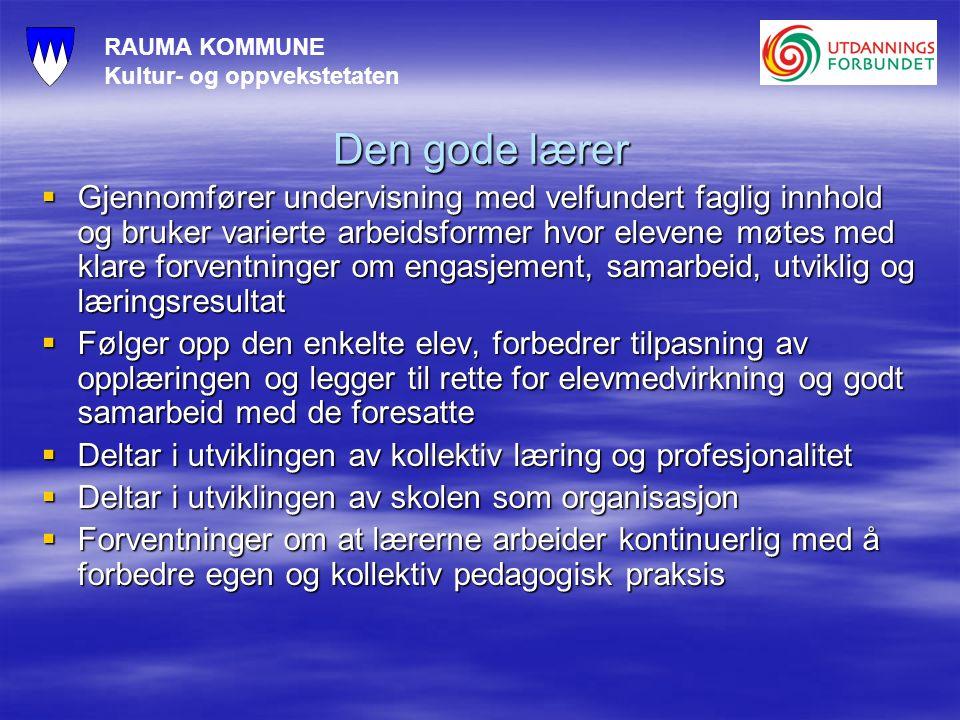RAUMA KOMMUNE Kultur- og oppvekstetaten Den gode lærer  Gjennomfører undervisning med velfundert faglig innhold og bruker varierte arbeidsformer hvor