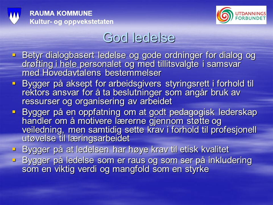 RAUMA KOMMUNE Kultur- og oppvekstetaten God ledelse  Betyr dialogbasert ledelse og gode ordninger for dialog og drøfting i hele personalet og med til