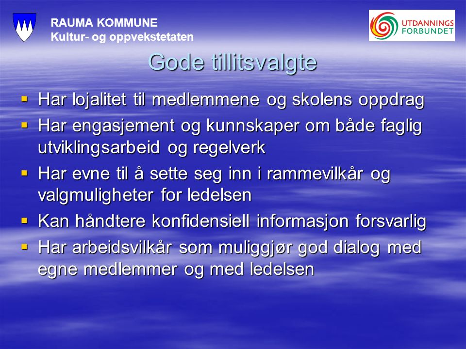 RAUMA KOMMUNE Kultur- og oppvekstetaten Gode tillitsvalgte  Har lojalitet til medlemmene og skolens oppdrag  Har engasjement og kunnskaper om både f