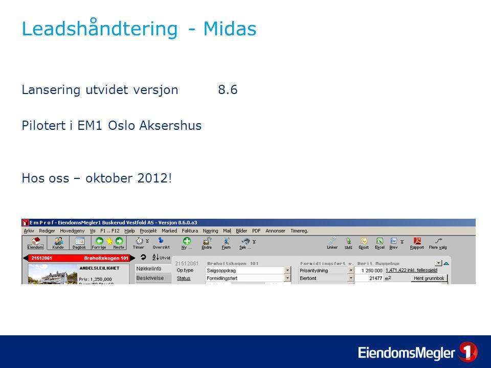 Leadshåndtering - Midas Lansering utvidet versjon8.6 Pilotert i EM1 Oslo Aksershus Hos oss – oktober 2012!