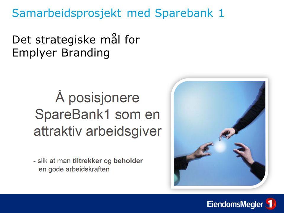 Samarbeidsprosjekt med Sparebank 1 Det strategiske mål for Emplyer Branding