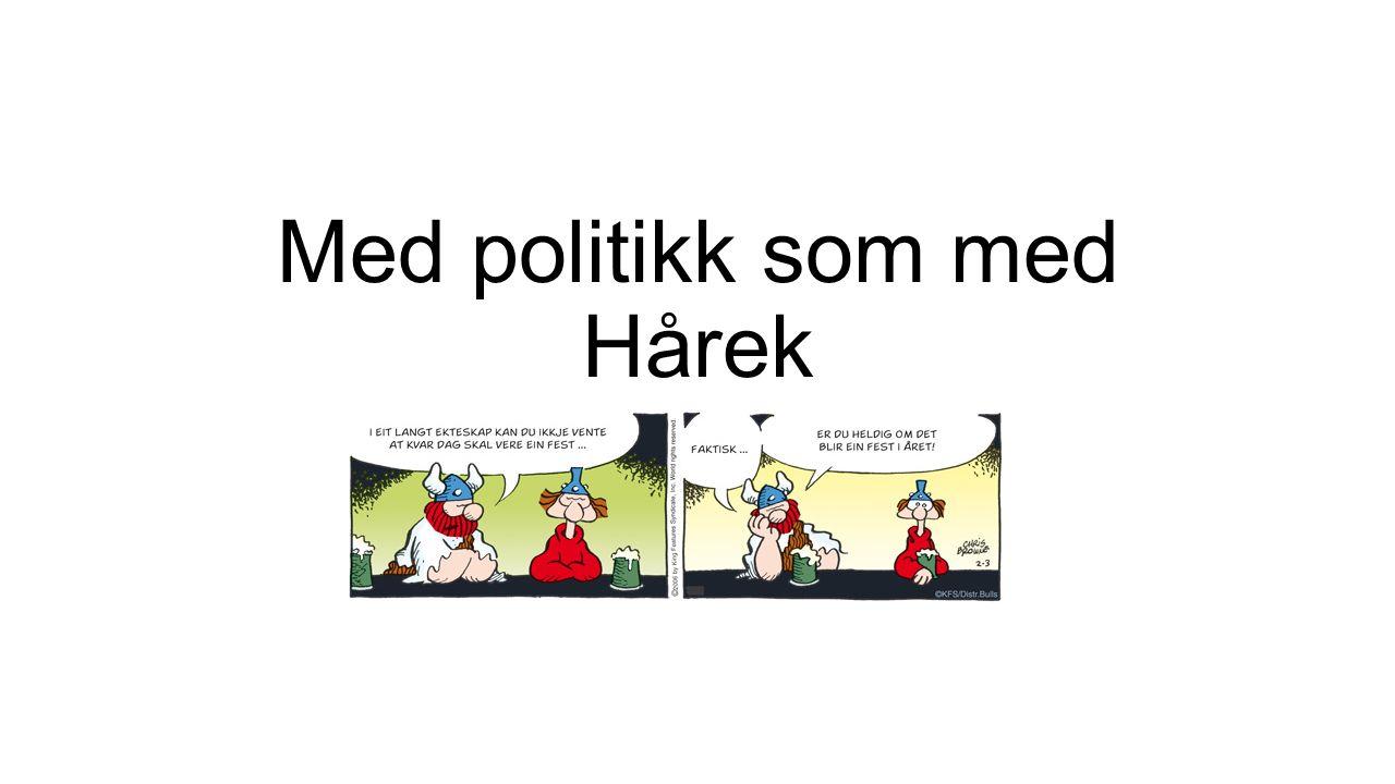 Med politikk som med Hårek