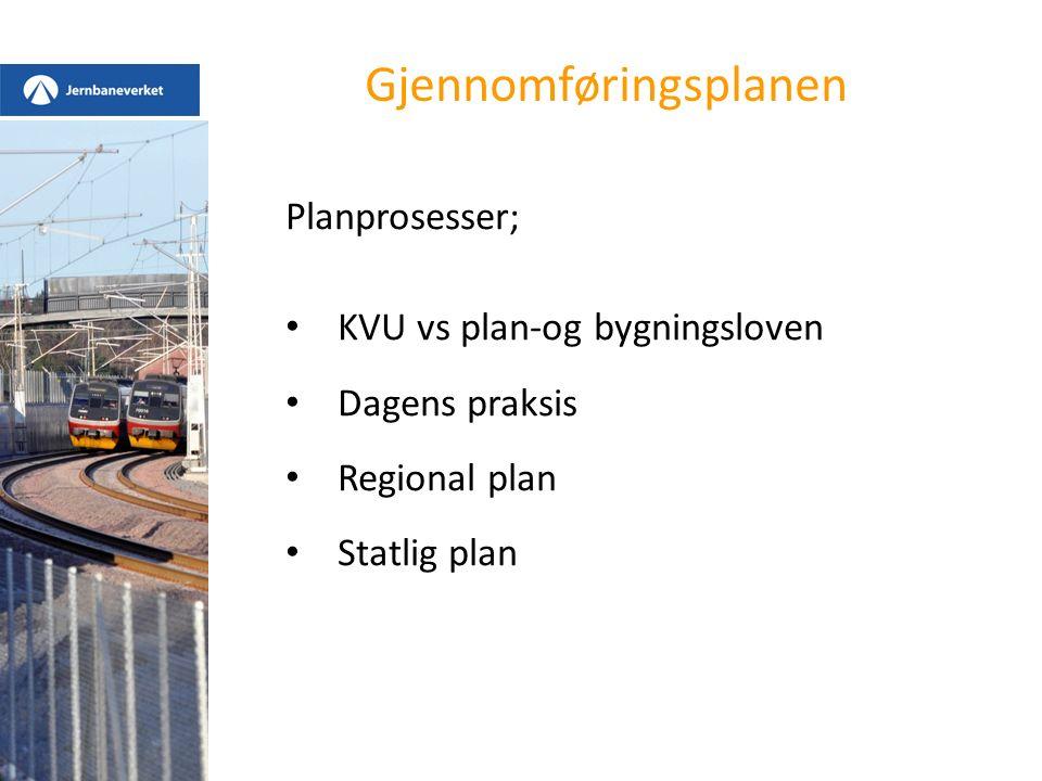 Gjennomføringsplanen Planprosesser; KVU vs plan-og bygningsloven Dagens praksis Regional plan Statlig plan