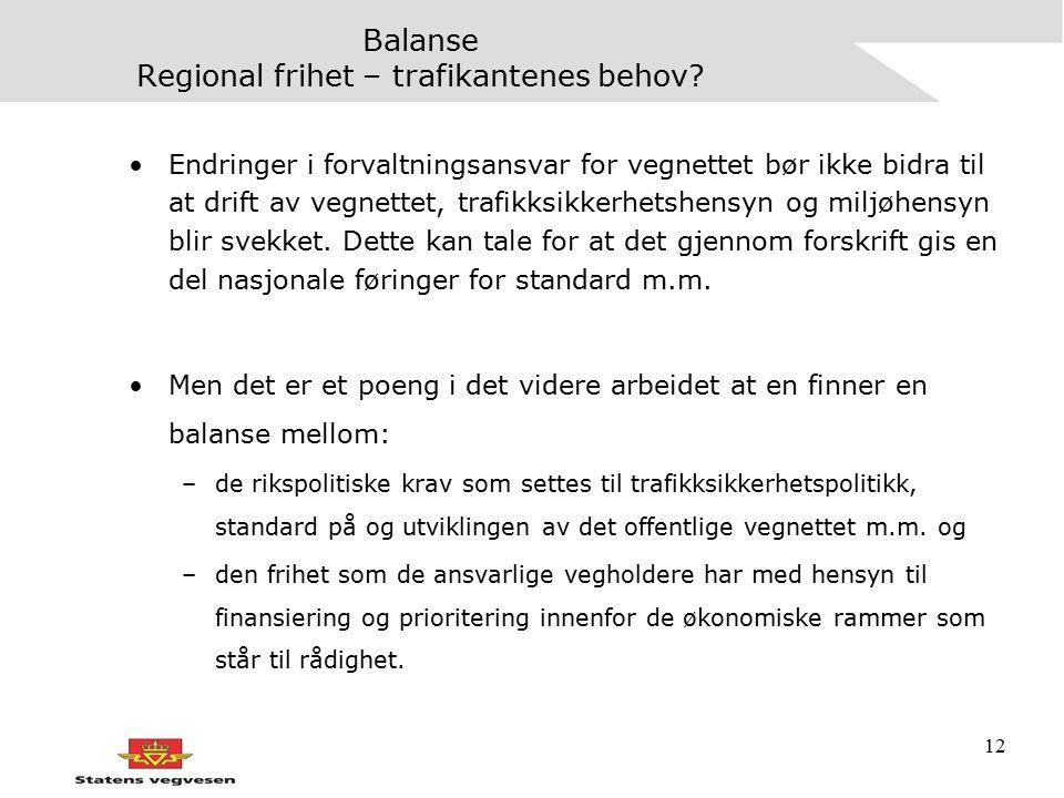 12 Balanse Regional frihet – trafikantenes behov? Endringer i forvaltningsansvar for vegnettet bør ikke bidra til at drift av vegnettet, trafikksikker
