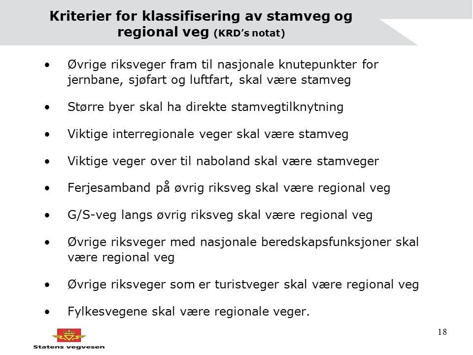 18 Kriterier for klassifisering av stamveg og regional veg (KRD's notat) Øvrige riksveger fram til nasjonale knutepunkter for jernbane, sjøfart og luf