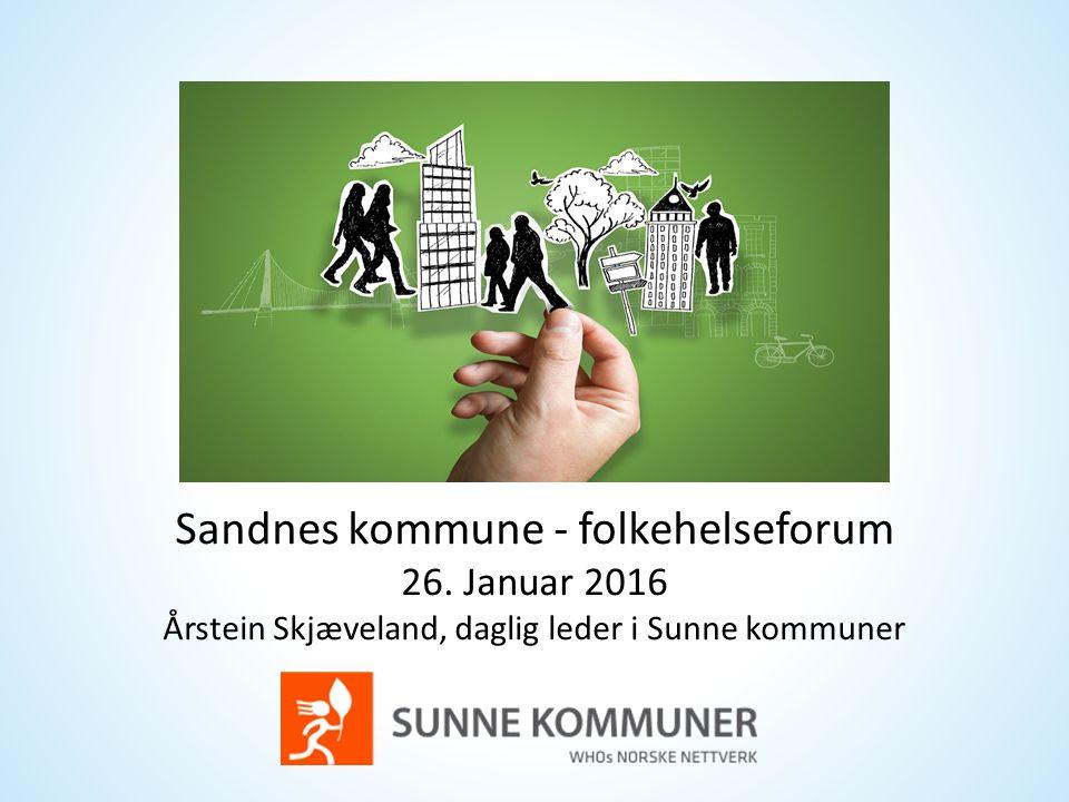 Sandnes kommune - folkehelseforum 26. Januar 2016 Årstein Skjæveland, daglig leder i Sunne kommuner