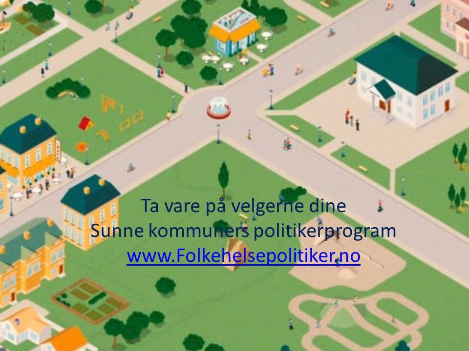 Ta vare på velgerne dine Sunne kommuners politikerprogram www.Folkehelsepolitiker.no