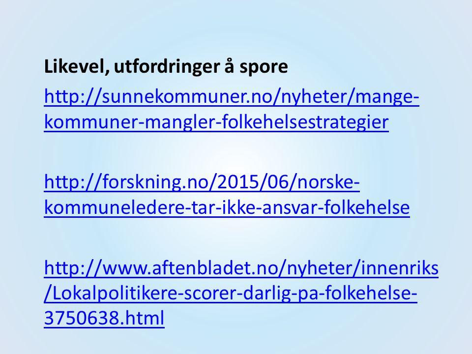 Likevel, utfordringer å spore http://sunnekommuner.no/nyheter/mange- kommuner-mangler-folkehelsestrategier http://forskning.no/2015/06/norske- kommune