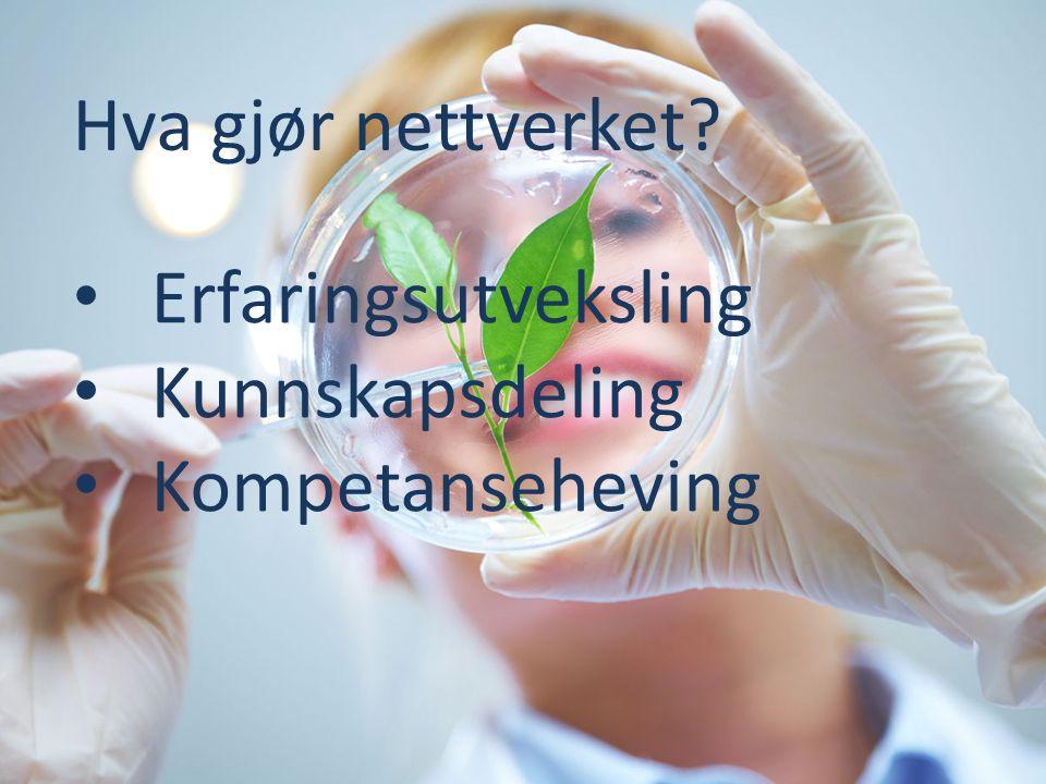 Erfaringsutveksling Kunnskapsdeling Kompetanseheving Hva gjør nettverket?