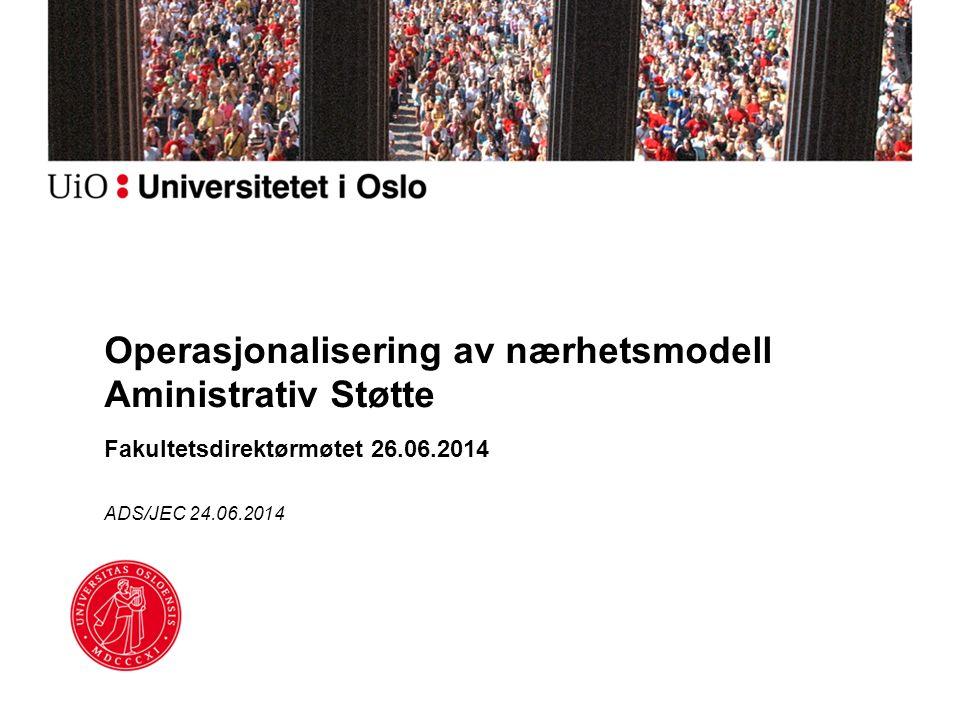Operasjonalisering av nærhetsmodell Aministrativ Støtte Fakultetsdirektørmøtet 26.06.2014 ADS/JEC 24.06.2014