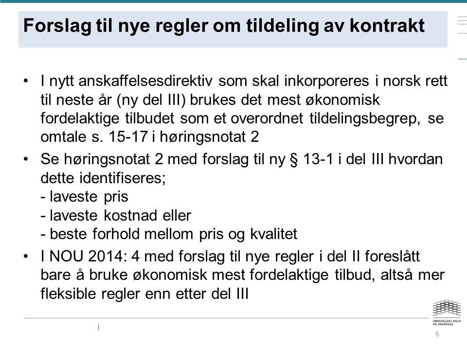 Forslag til nye regler om tildeling av kontrakt I nytt anskaffelsesdirektiv som skal inkorporeres i norsk rett til neste år (ny del III) brukes det mest økonomisk fordelaktige tilbudet som et overordnet tildelingsbegrep, se omtale s.