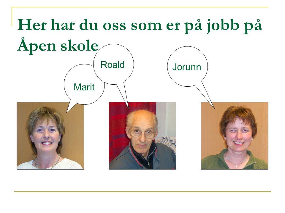 Her har du oss som er på jobb på Åpen skole Marit Roald Jorunn