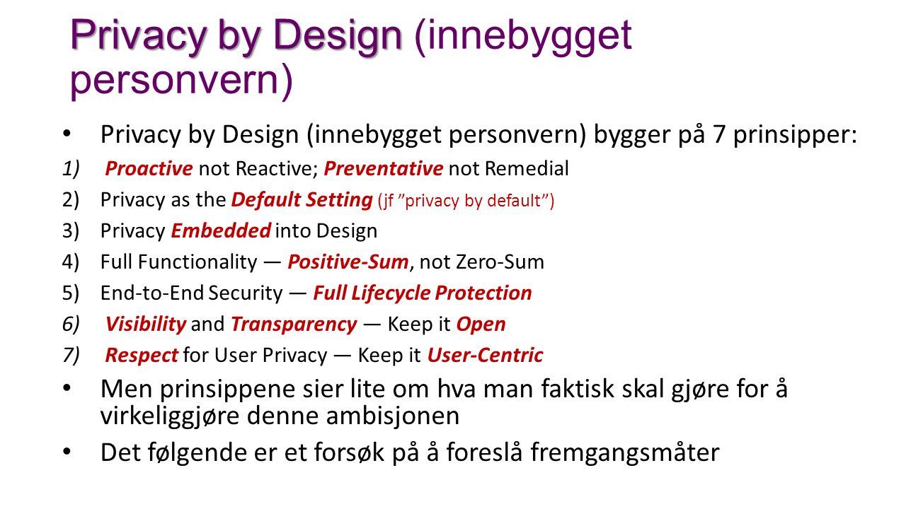 Privacy by Design Privacy by Design (innebygget personvern) Privacy by Design (innebygget personvern) bygger på 7 prinsipper: 1) Proactive not Reactiv