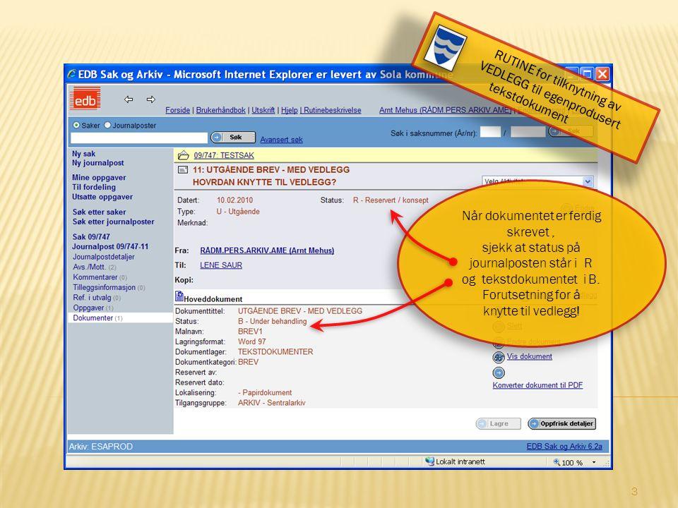 Når dokumentet er ferdig skrevet, sjekk at status på journalposten står i R og tekstdokumentet i B.