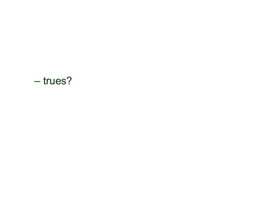 – trues?