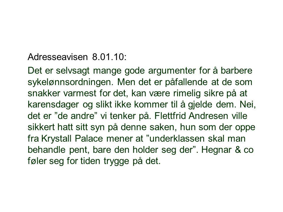 Adresseavisen 8.01.10: Det er selvsagt mange gode argumenter for å barbere sykelønnsordningen. Men det er påfallende at de som snakker varmest for det
