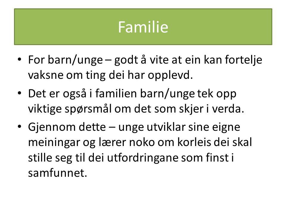 Familie For barn/unge – godt å vite at ein kan fortelje vaksne om ting dei har opplevd. Det er også i familien barn/unge tek opp viktige spørsmål om d