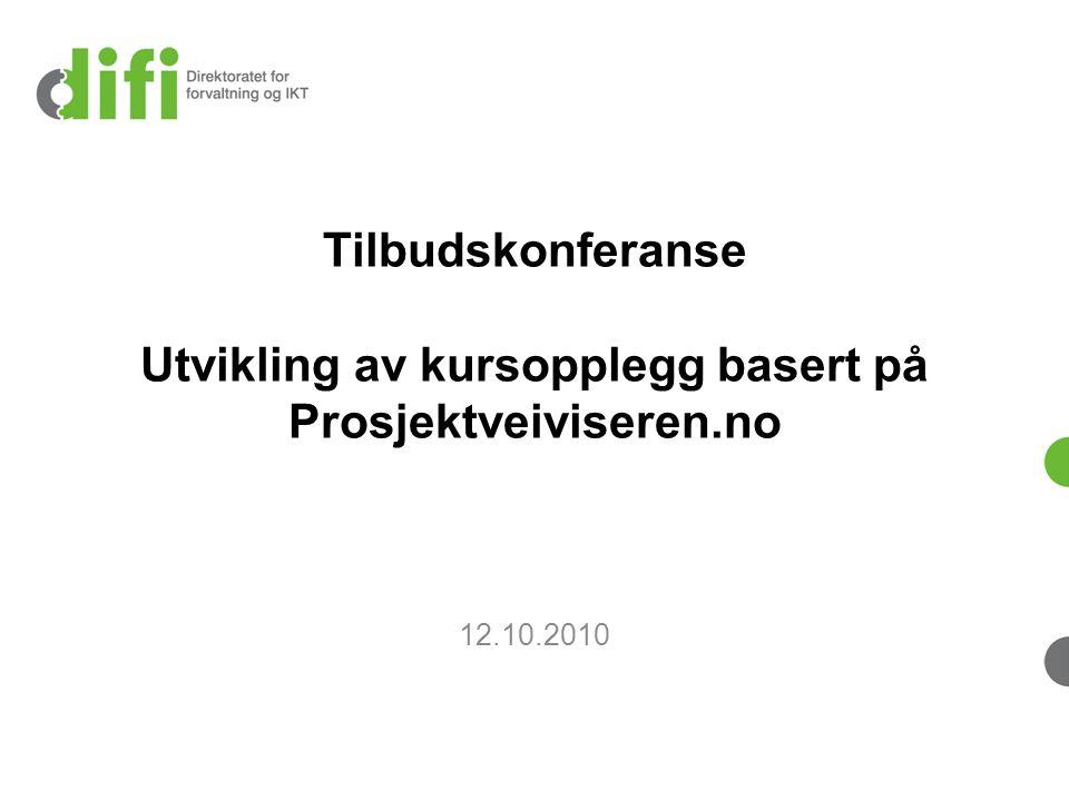 Tilbudskonferanse Utvikling av kursopplegg basert på Prosjektveiviseren.no 12.10.2010