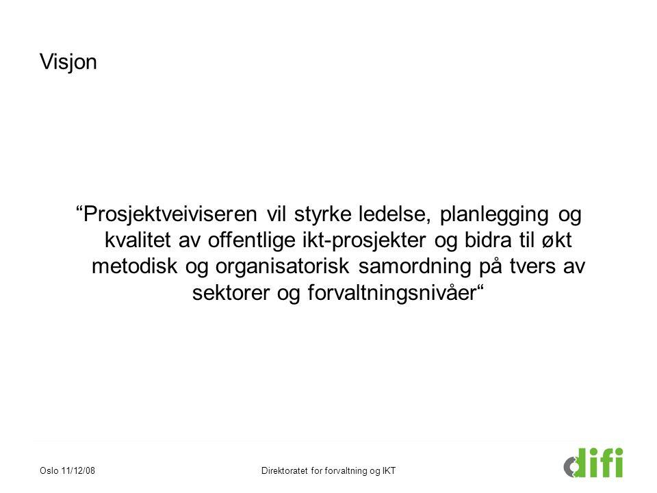 Visjon Prosjektveiviseren vil styrke ledelse, planlegging og kvalitet av offentlige ikt-prosjekter og bidra til økt metodisk og organisatorisk samordning på tvers av sektorer og forvaltningsnivåer Oslo 11/12/08Direktoratet for forvaltning og IKT