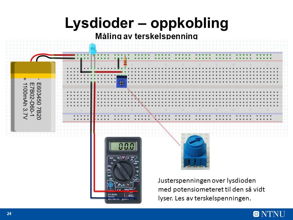 24 Lysdioder – oppkobling Måling av terskelspenning Justerspenningen over lysdioden med potensiometeret til den så vidt lyser.