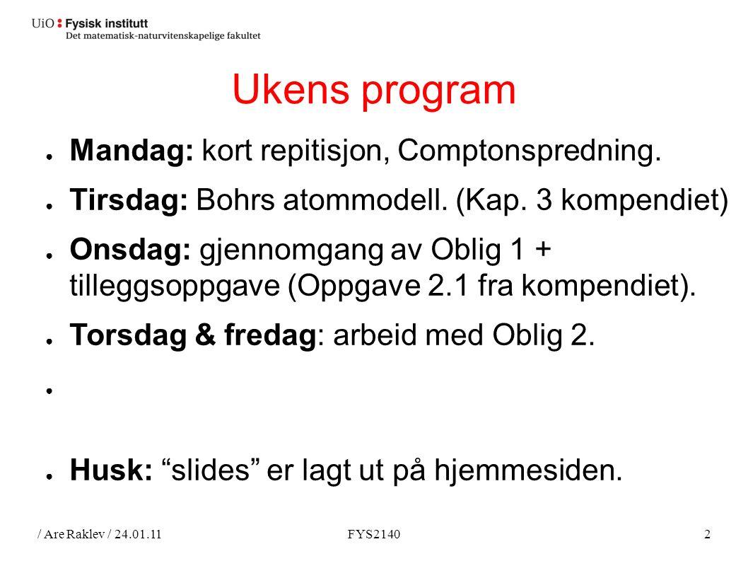 / Are Raklev / 24.01.11FYS21402 Ukens program ● Mandag: kort repitisjon, Comptonspredning.