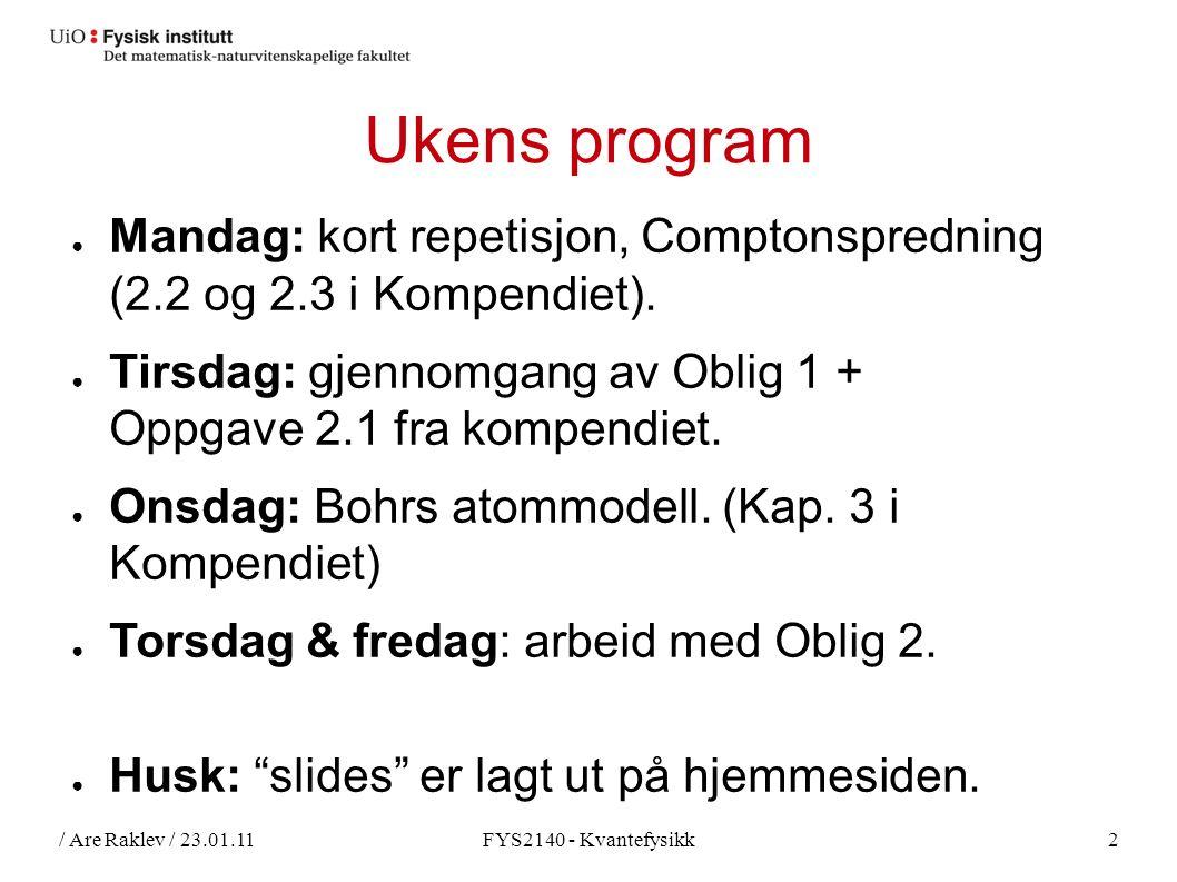 / Are Raklev / 23.01.11FYS2140 - Kvantefysikk2 Ukens program ● Mandag: kort repetisjon, Comptonspredning (2.2 og 2.3 i Kompendiet).