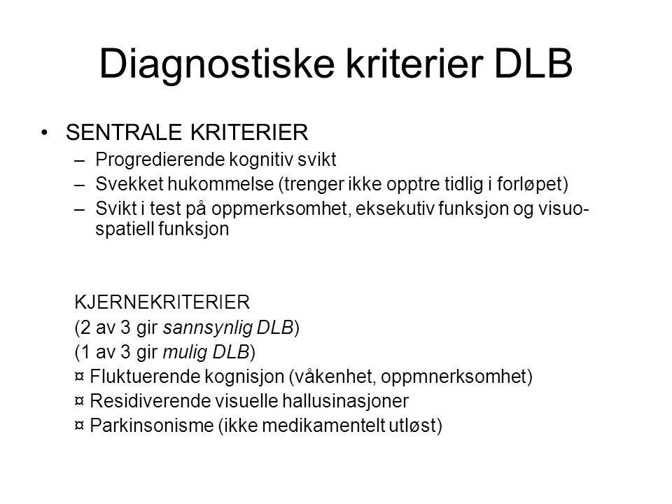 Diagnostiske kriterier DLB SENTRALE KRITERIER –Progredierende kognitiv svikt –Svekket hukommelse (trenger ikke opptre tidlig i forløpet) –Svikt i test på oppmerksomhet, eksekutiv funksjon og visuo- spatiell funksjon KJERNEKRITERIER (2 av 3 gir sannsynlig DLB) (1 av 3 gir mulig DLB) ¤ Fluktuerende kognisjon (våkenhet, oppmnerksomhet) ¤ Residiverende visuelle hallusinasjoner ¤ Parkinsonisme (ikke medikamentelt utløst)