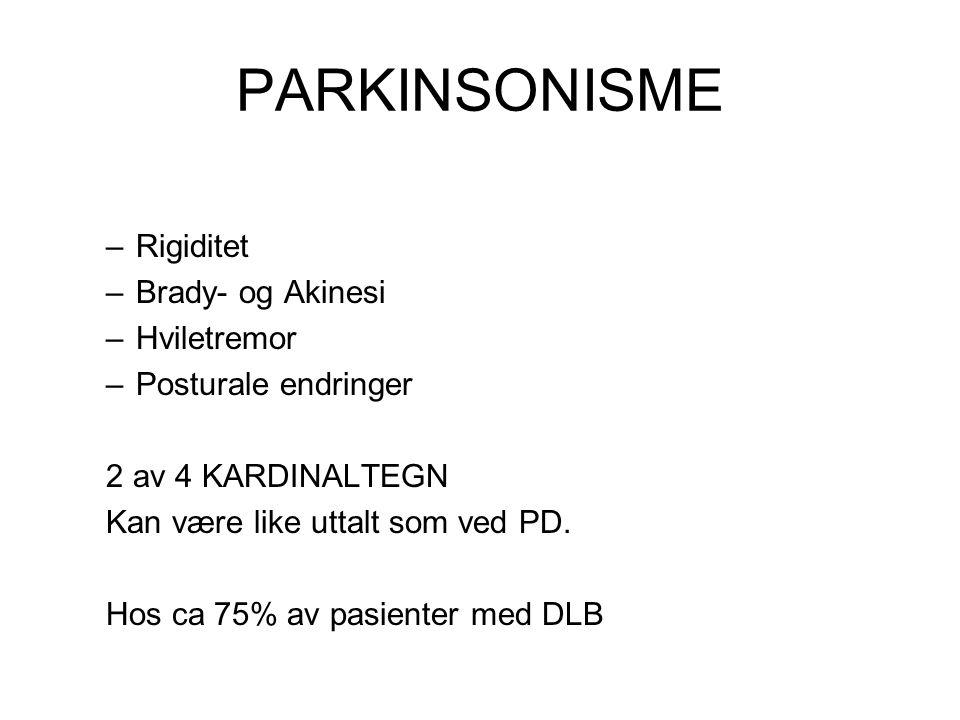 PARKINSONISME –Rigiditet –Brady- og Akinesi –Hviletremor –Posturale endringer 2 av 4 KARDINALTEGN Kan være like uttalt som ved PD.