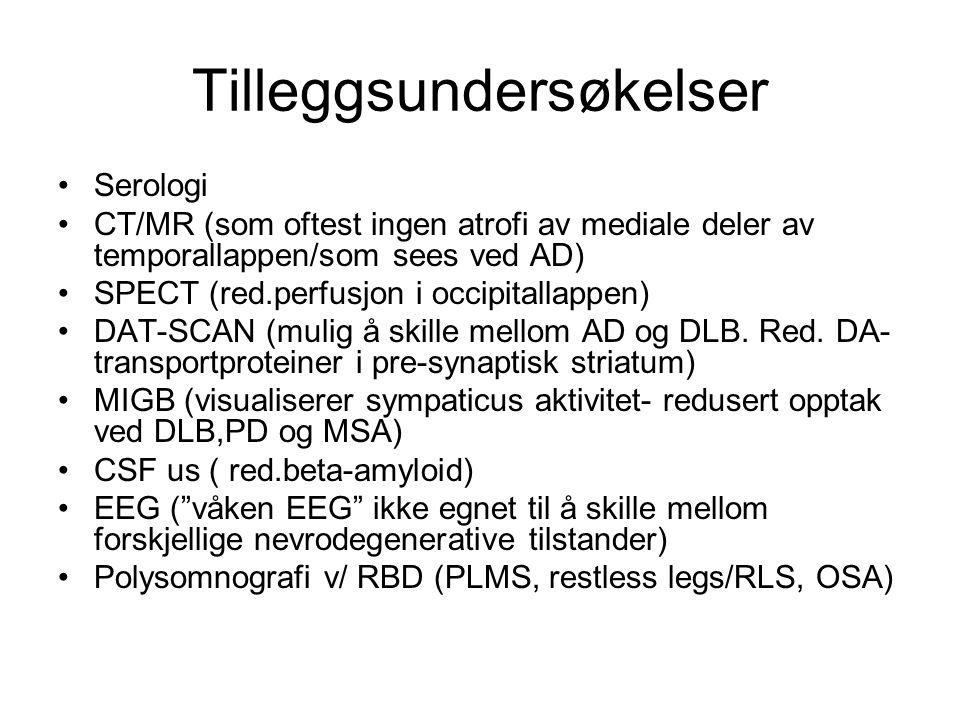 Tilleggsundersøkelser Serologi CT/MR (som oftest ingen atrofi av mediale deler av temporallappen/som sees ved AD) SPECT (red.perfusjon i occipitallappen) DAT-SCAN (mulig å skille mellom AD og DLB.