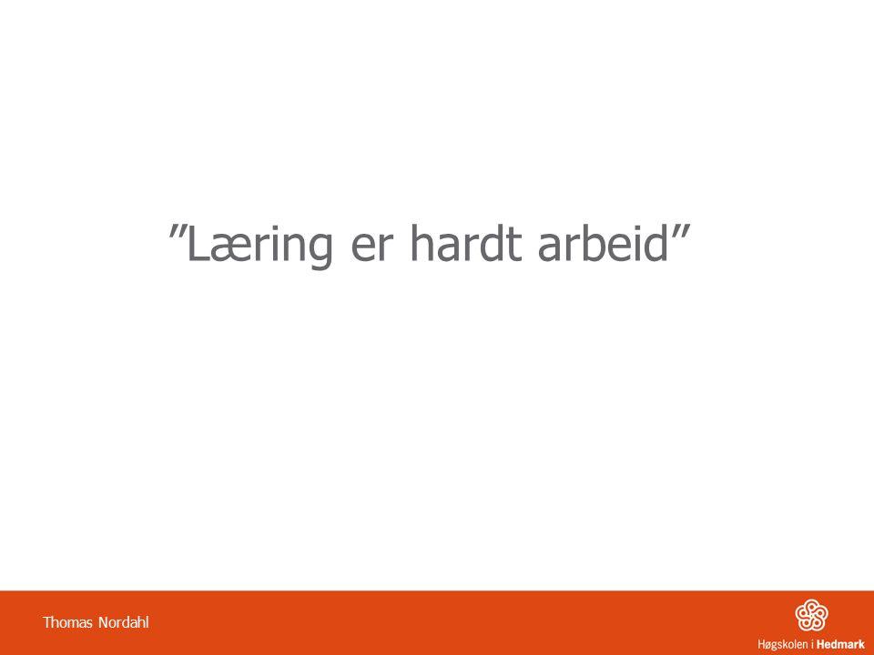 """""""Læring er hardt arbeid"""" Thomas Nordahl"""