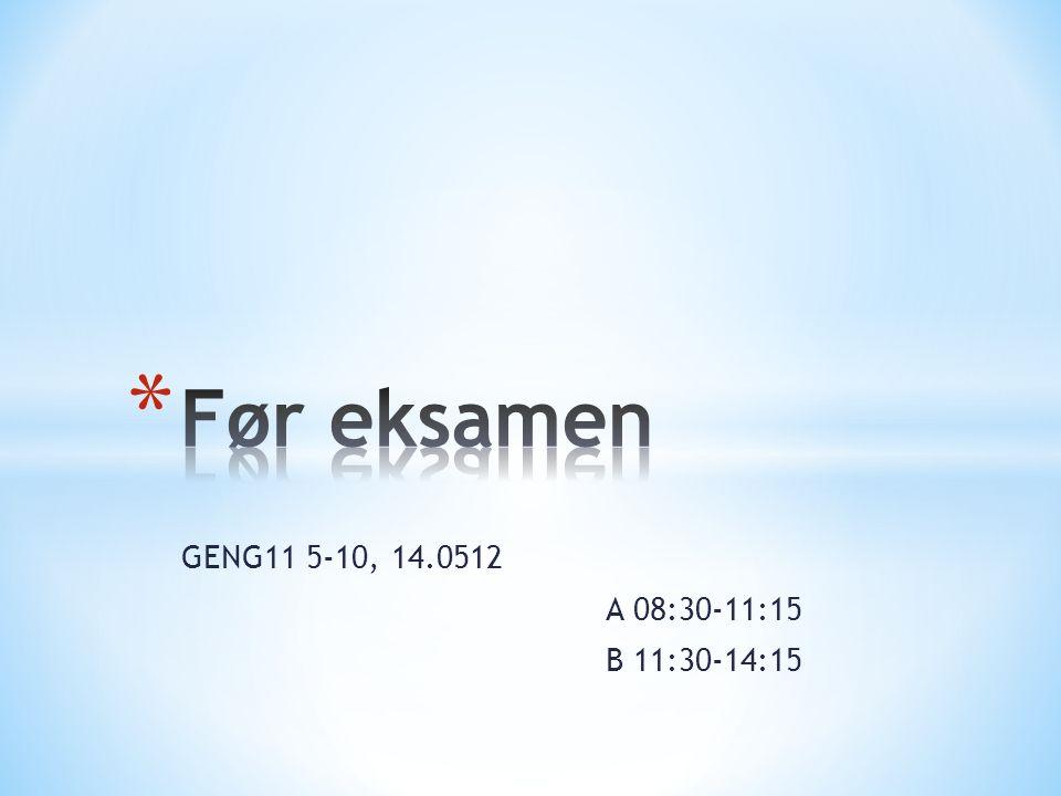 GENG11 5-10, 14.0512 A 08:30-11:15 B 11:30-14:15