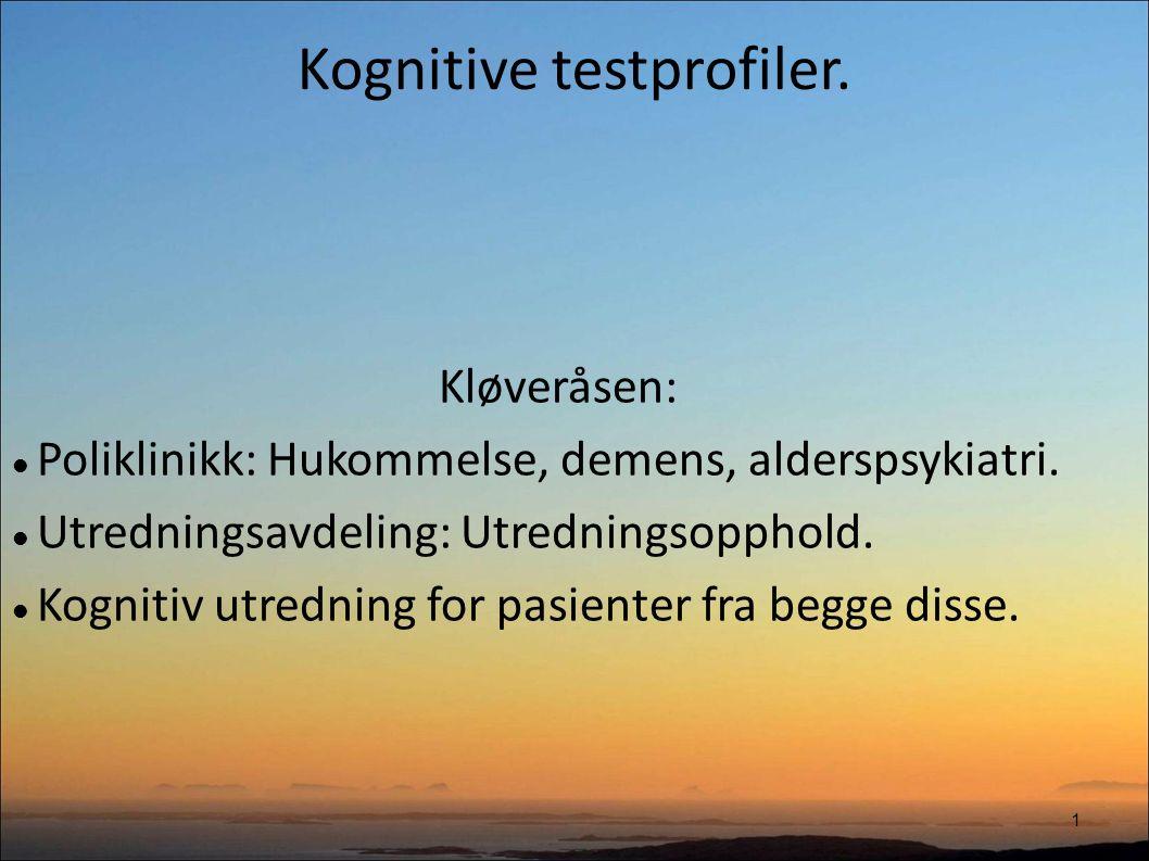 Kognitive testprofiler. 1 Kløveråsen: Poliklinikk: Hukommelse, demens, alderspsykiatri.